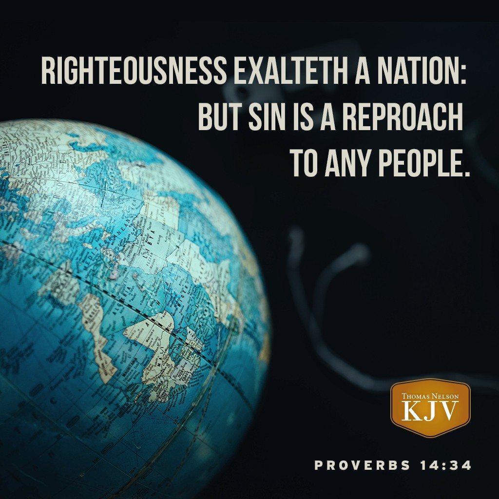 34 Righteousness exalteth a nation: but sin is a reproach to any people. Proverbs 14:34