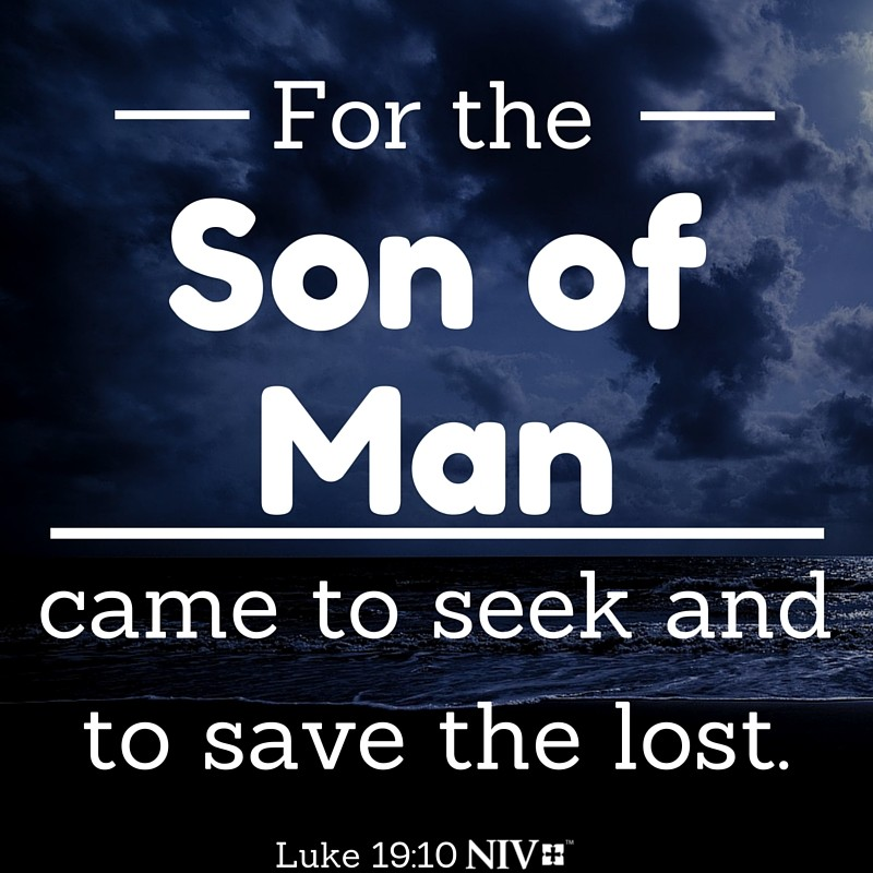 10 'For the Son of Man came to seek and to save the lost.' Luke 19:10